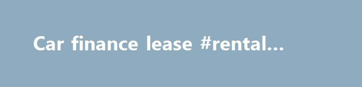 Car finance lease #rental #lease http://lease.remmont.com/car-finance-lease-rental-lease/  A better way to buy cars nlcPty Ltd Level 3, 102 Albert Road, South Melbourne VIC 3205 Locked Bag 4014, South Melbourne VIC 3205 ABN 57 052 442 645 ACN 052 442 645 nlc is an Authorised Representative No 302594 of nlc Insurance Pty Ltd ABN 64 104 847 252 the holder of AFS Licence […]