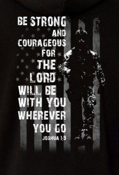 American Flag US Army Soldier Joshua 1:9 Have I not commanded you? Be strong and courageous. Do not be afraid; do not be discouraged, for the LORD your God will be with you wherever you go.""