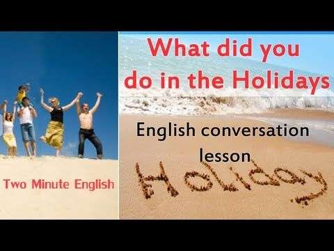 What Did You Do in the Holidays? - Extra conversation in English about Holidays