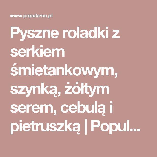 Pyszne roladki z serkiem śmietankowym, szynką, żółtym serem, cebulą i pietruszką | Popularne.pl
