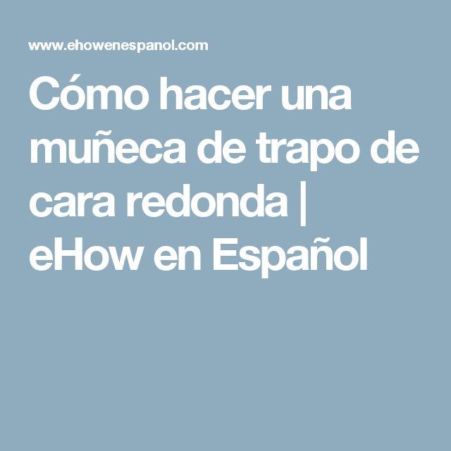 Cómo hacer una muñeca de trapo de cara redonda   eHow en Español