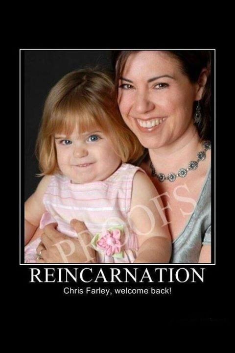 Reincarnation! I know this is stupid but I saw this at 4am when Grey wouldn't sleep and got a bad case of the giggles. Almost woke him up.