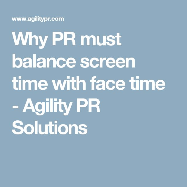 Why PR must balance screen time with face time - Agility PR Solutions