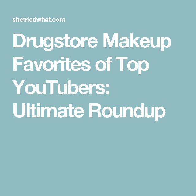 Drugstore Makeup Favorites of Top YouTubers: Ultimate Roundup