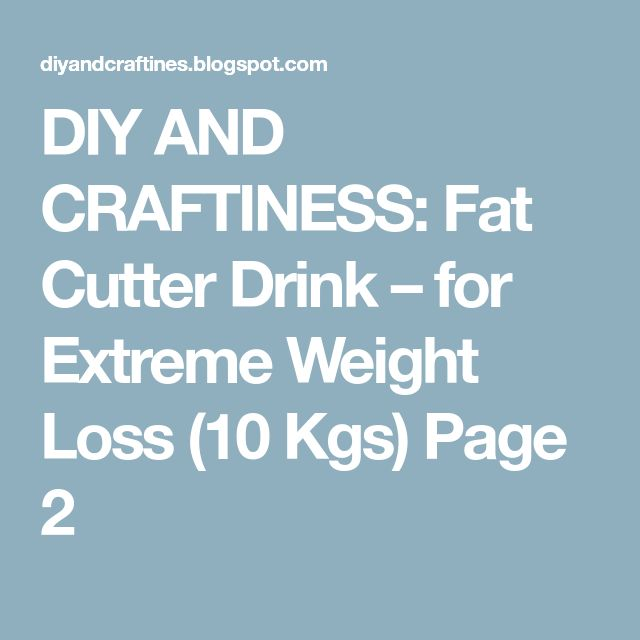 DIY AND CRAFTINESS: Fat Cutter Drink – for Extreme Weight Loss (10 Kgs) Page 2