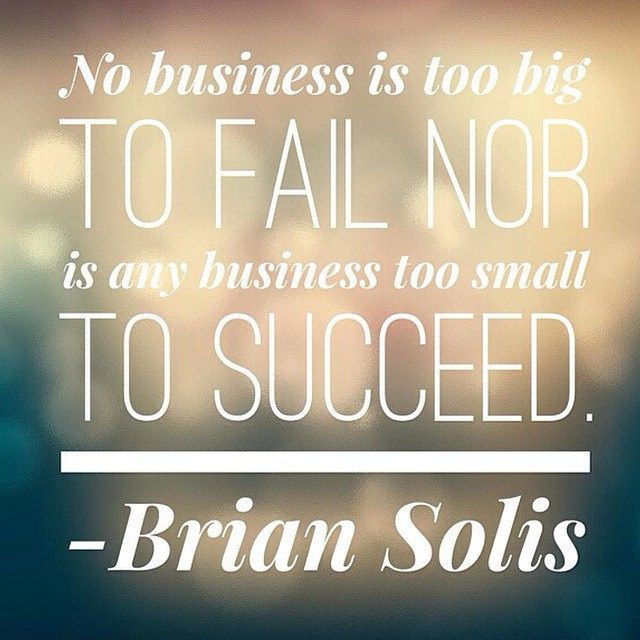 """""""No business is too big to fail nor is any business too small to succeed."""" via @lisajoberbichler"""