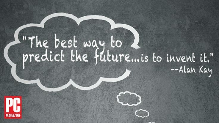 "Tech quote of the day: ""The best way to predict the future...is to invent it."" - Alan Kay"