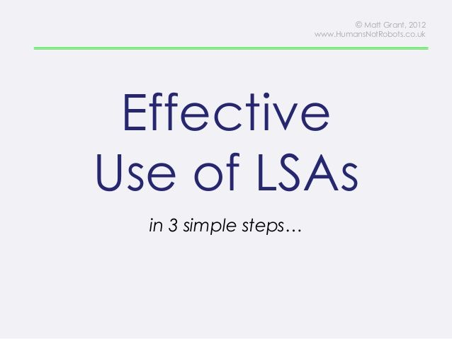 This presentation looks at ways to use LSAs / TAs effectively - with ideas on specific strategies. It is particularly useful with newly appointed teaching and LSA staff. For more info & resources: http://www.tes.co.uk/teaching-resource/Effective-LSA-In-Class-Support-CPL-CPD-6144611/