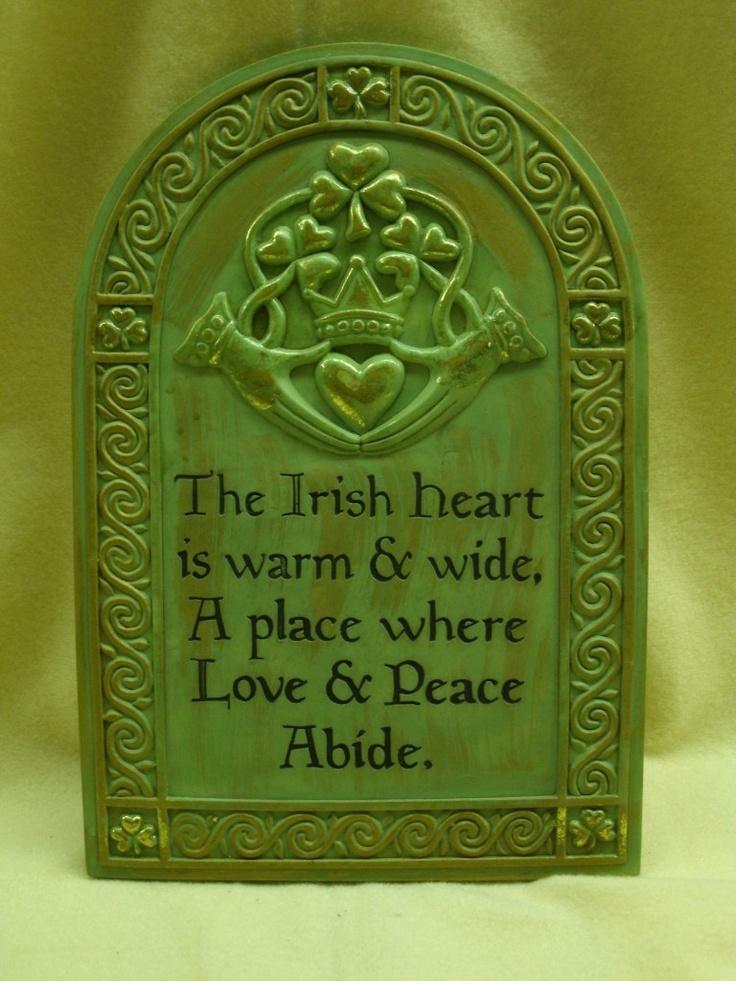 The Irish heart is warm & wide, a place where love and peace abide