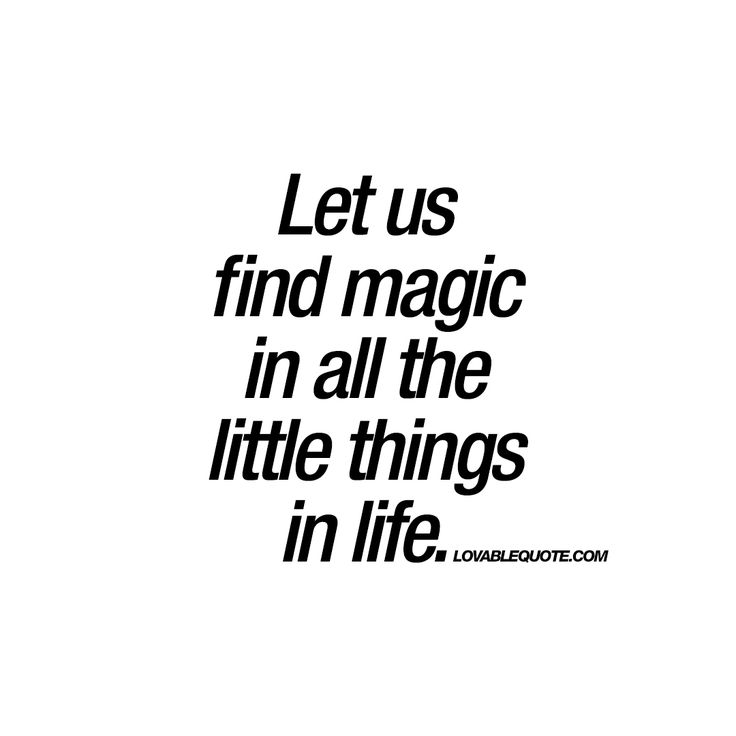 """Let us find magic in all the little things in life."" - All those little things in life, are full of magic ♥ 