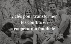 7 clés pour transformer les conflits de famille en coopération et instaurer des relations familiales riches et positives