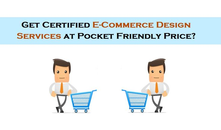 Get Certified E-Commerce Design Services at Pocket Friendly Price?