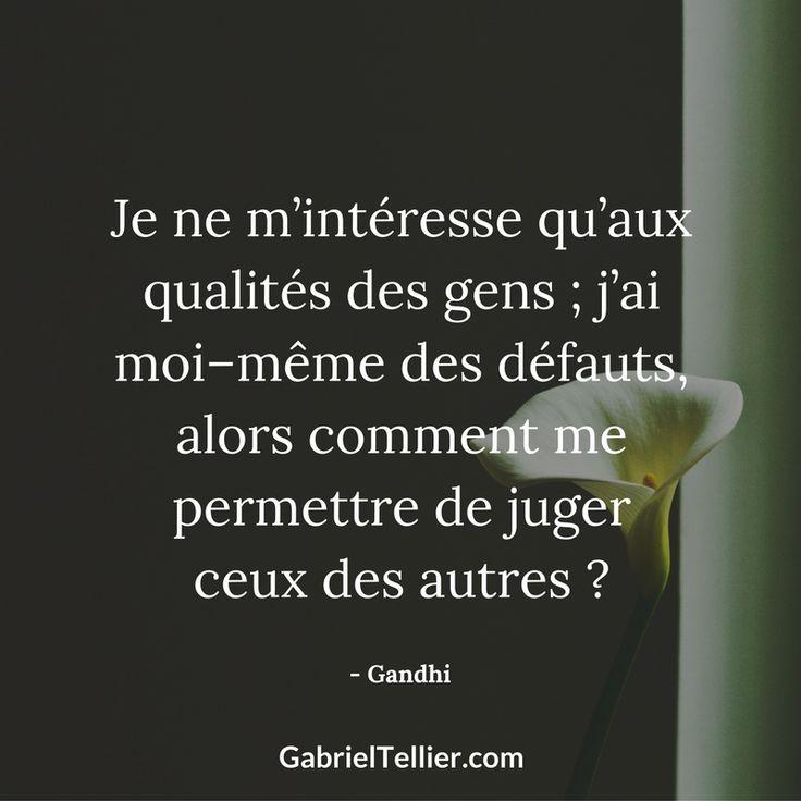 Je m'intéresse qu'aux qualités des gens ; j'ai moi-même des défauts, alors comment me permettre de juger ceux des autres ? - Gandhi #citation #citationdujour #proverbe #quote #frenchquote #pensées #phrases #french #français