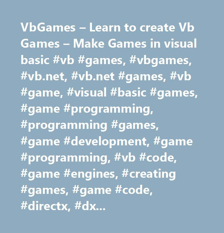 VbGames – Learn to create Vb Games – Make Games in visual basic #vb #games, #vbgames, #vb.net, #vb.net #games, #vb #game, #visual #basic #games, #game #programming, #programming #games, #game #development, #game #programming, #vb #code, #game #engines, #creating #games, #game #code, #directx, #dxgames,, #net #games, #video #games, #3d #games, #xna #games, #2d, #3d…