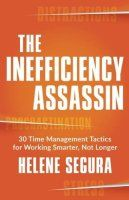 Book summary of The Inefficiency Assassin by Helene Segura.  Let time-management expert Helene Segura teach you how to eliminate inefficiencies in your life.