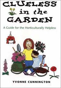 In Clueless in the Garden, author Yvonne Cunnington outlines all of the basic gardening tools, terminology, and techniques to get started in the garden. Perfect for the novice gardener, this book starts right from the beginning.    Gardeners are guided through the fundamentals: decipher zone maps and pick the perfect plant for a geographical area; prepare the soil and apply water wisely; prepare and tend a garden for each season.      wakefieldpress.com.au/product.php?productid=144=7=1
