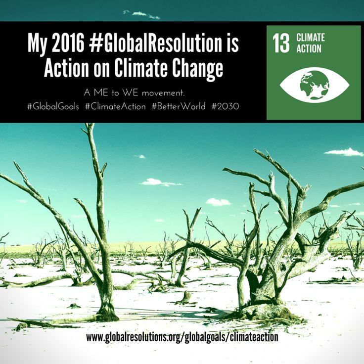 www.globalresolutions.org @WeResolveChange UN #GlobalGoal No. 13 #ClimateAction  #GlobalResolutions