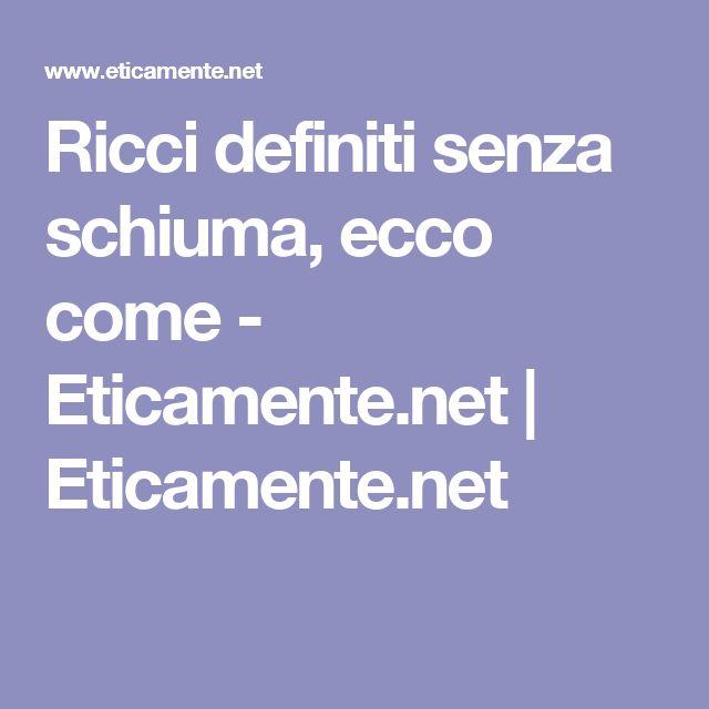 Ricci definiti senza schiuma, ecco come - Eticamente.net   Eticamente.net