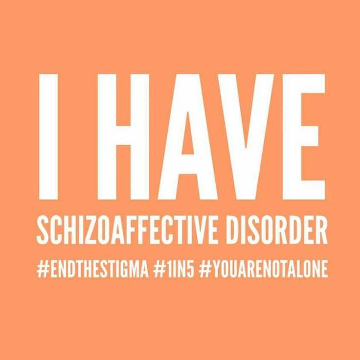 I have schizoaffective disorder.