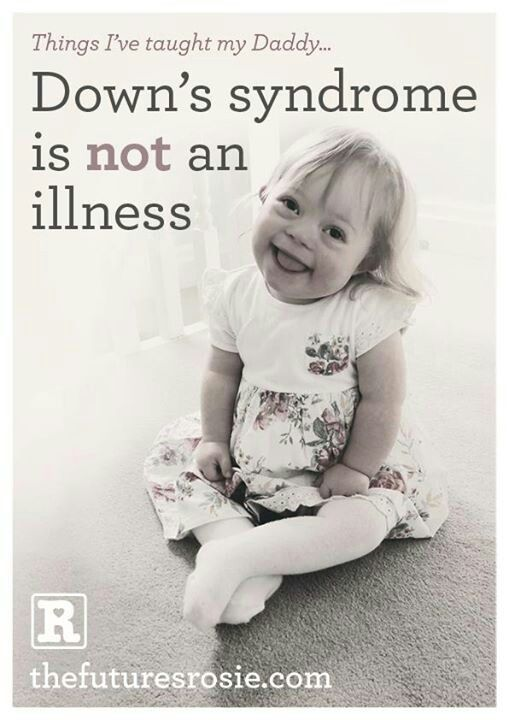Rosie says Down syndrome is not an illness ♥                                                                                                                                                                                 More