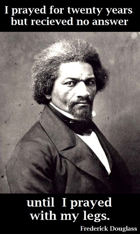 Frederick Douglass---an abolitionist,  a statesman, an orator, a former slave. He freed his mind...then he freed his body. This basic principle is the key to living...or merely existing.