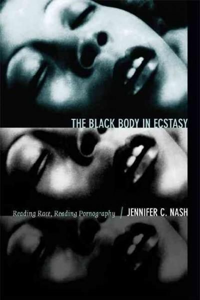 In The Black Body in Ecstasy , Jennifer C. Nash rewrites black feminism's theory of representation. Her analysis moves beyond black feminism's preoccupation with injury and recovery to consider how ra