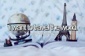 I Want To Travel The World. # Bucket List # Before I Die