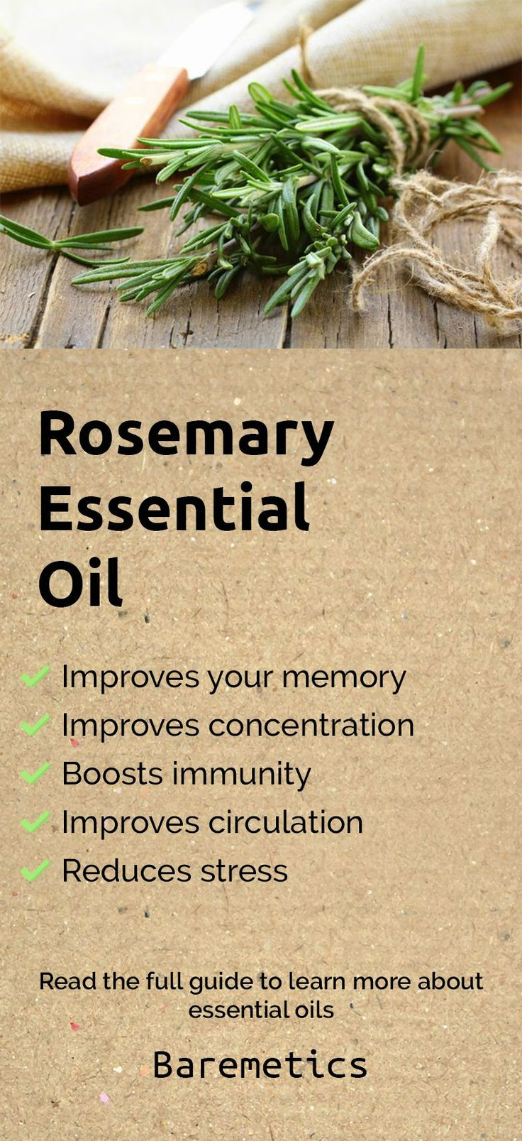 Rosemary essential oil reduces stress, relieves anxiety, improves your memory skills, improves concentration, relieves headaches and improves blood circulation. Dilute a few drops in your favourite lotion and massage it into your skin to improve your circulation or use an oil diffuser to spread the aroma to help with concentration and reducing stress. Learn more about rosemary and other essential oils in this complete guide by clicking on the image above! :)