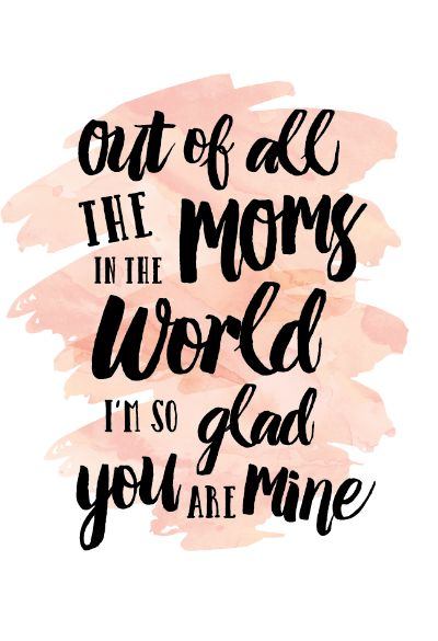 Free DIY Mother's Day Card Printable-Out of all the Mom's in the world I'm so glad you are mine