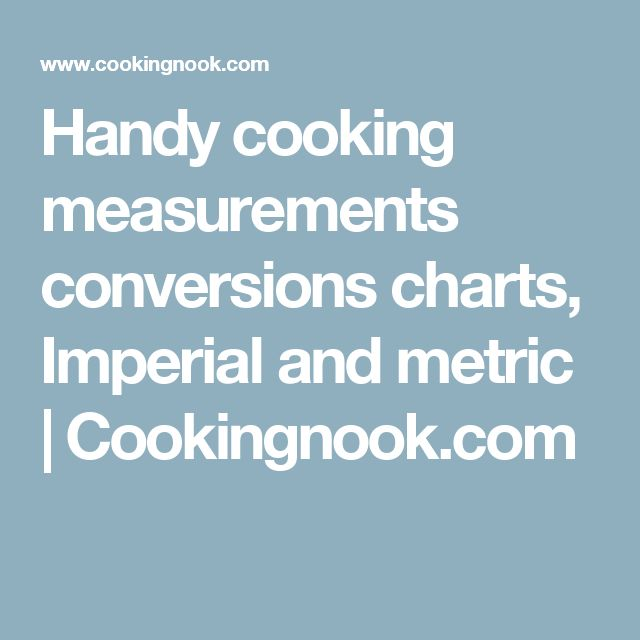 Handy cooking measurements conversions charts, Imperial and metric | Cookingnook.com