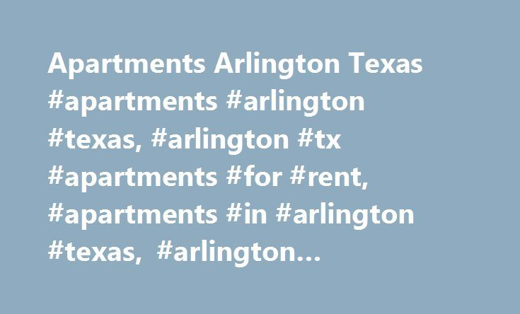 Apartments Arlington Texas #apartments #arlington #texas, #arlington #tx #apartments #for #rent, #apartments #in #arlington #texas, #arlington #apartment #locators http://liberia.remmont.com/apartments-arlington-texas-apartments-arlington-texas-arlington-tx-apartments-for-rent-apartments-in-arlington-texas-arlington-apartment-locators/  # Arlington Apartments (682) 990-3872 Find Your Arlington Apartments Welcome to Arlington Apartment Search!The First Real Estate Website for a Single City…