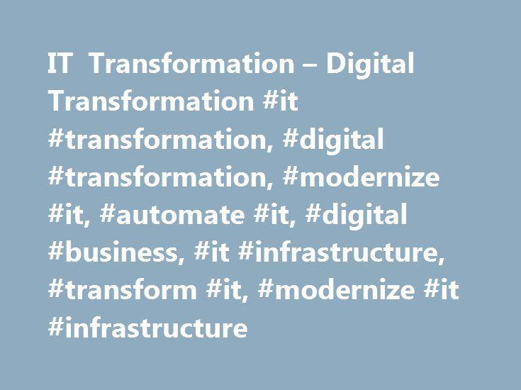 IT Transformation – Digital Transformation #it #transformation, #digital #transformation, #modernize #it, #automate #it, #digital #business, #it #infrastructure, #transform #it, #modernize #it #infrastructure http://pharmacy.nef2.com/it-transformation-digital-transformation-it-transformation-digital-transformation-modernize-it-automate-it-digital-business-it-infrastructure-transform-it-modernize-it/  # Innovate to A Future State with IT Transformation. Modernize IT to simplify…
