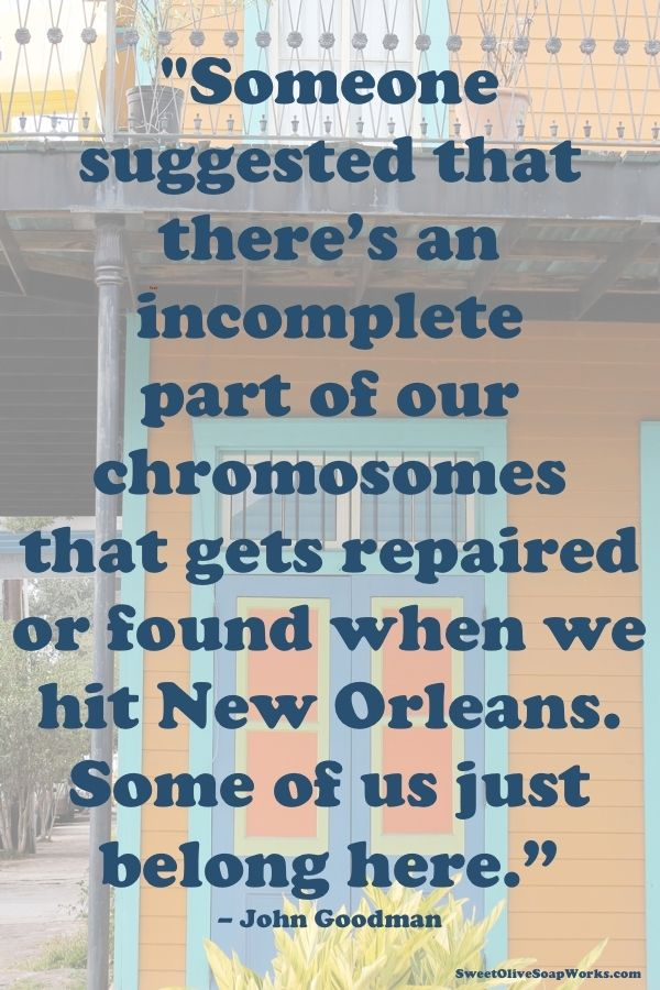 Someone suggested that there's an incomplete part of our chromosomes that gets repaired or found when we hit New Orleans. Some of us just be...