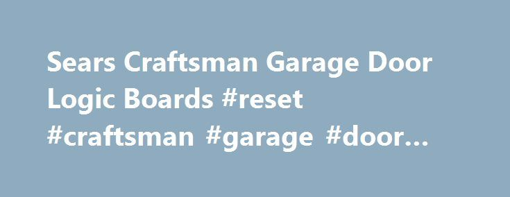Sears Craftsman Garage Door Logic Boards #reset #craftsman #garage #door #opener http://tulsa.nef2.com/sears-craftsman-garage-door-logic-boards-reset-craftsman-garage-door-opener/  # Sears Craftsman Circuit Boards North Shore Commercial Door has a large selection of Sears Craftsman circuit boards, which can be used as replacements for your Craftsman garage door opener logic board or your discontinued LiftMaster circuit board. We've conveniently laid out which models are compatible with one…
