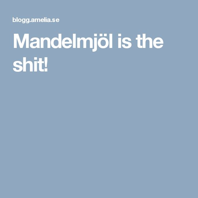 Mandelmjöl is the shit!