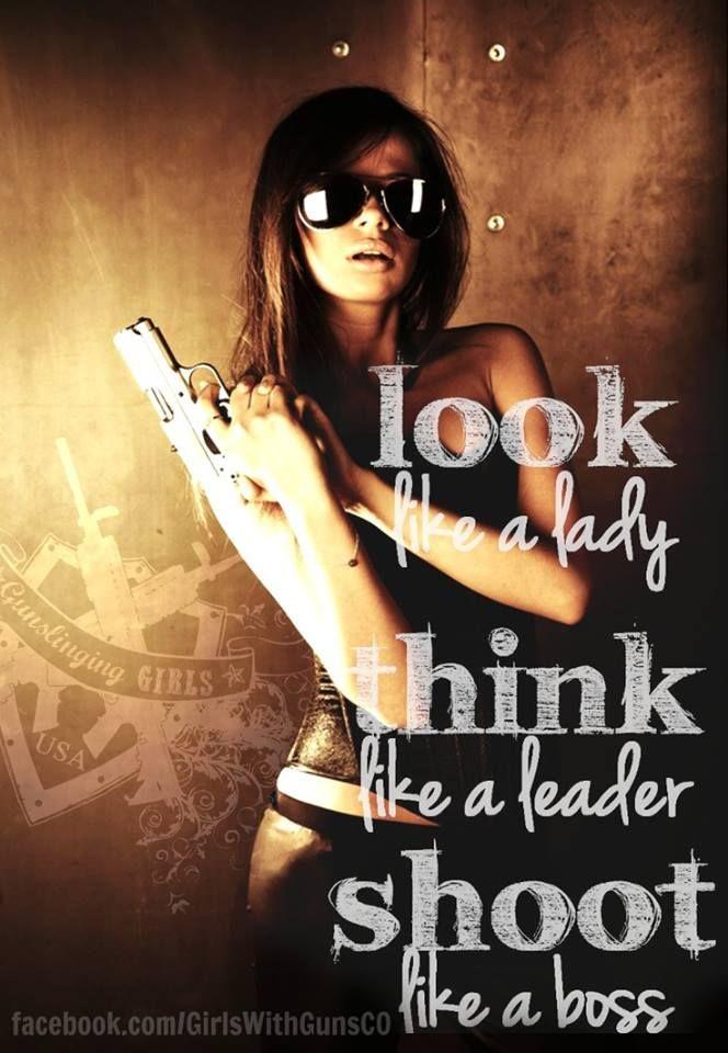 Look like a Lady, Think like a Leader, and Shoot like a Boss.