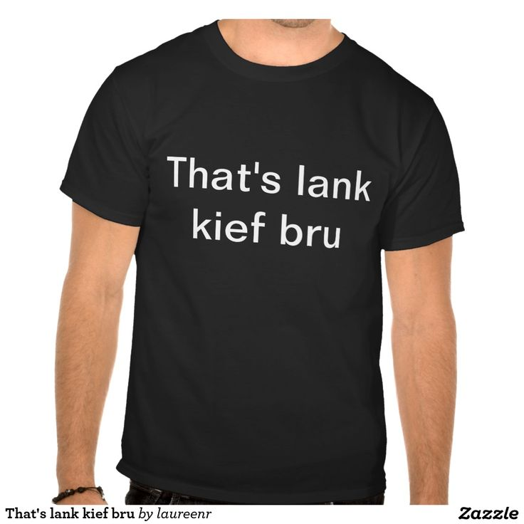 That's lank kief bru t-shirt - South African slang