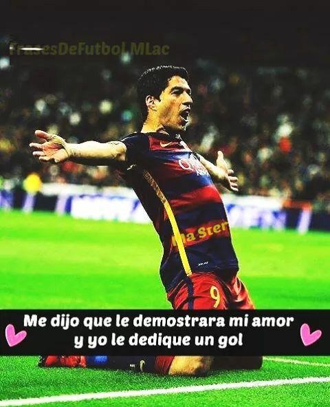 Me Dijo Que Le Demostrara Mi Amor Y Yo Le Dedique Un Gol Frases De