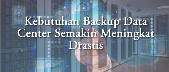 Kebutuhan Backup Data Center Semakin Meningkat Drastis