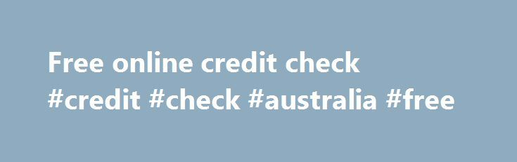 Free online credit check #credit #check #australia #free http://credits.remmont.com/free-online-credit-check-credit-check-australia-free/  #free online credit check # About TheECheck.com Whether you are late on joining the world of e-check processing or you have fallen off the radar you can still pull your business back together and make the electronic presence your company…  Read moreThe post Free online credit check #credit #check #australia #free appeared first on Credits.