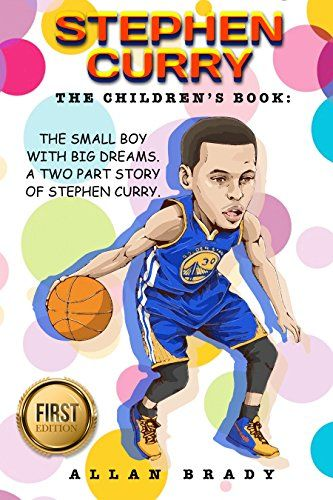 Stephen Curry: The Children's Book: The Small Boy with Big dreams. A Two Part Story of Stephen Curry: (Stephen Curry, Kobe Bryant, Lebron James, Michael Jordan, Basketball, Athlete, NBA) by [Brady, Allan]