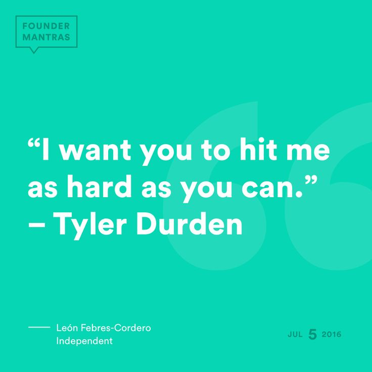 """I want you to hit me as hard as you can."" – Tyler Durden > from León Febres-Cordero of Independent #FounderMantras"