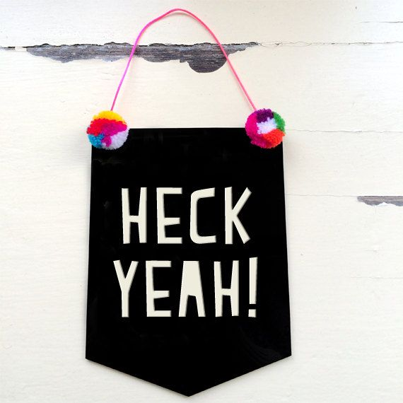 Heck Yeah Acrylic Banner Flag by morganandjane on Etsy, $25.00