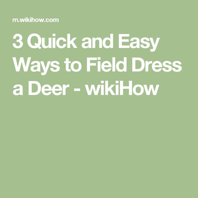 3 Quick and Easy Ways to Field Dress a Deer - wikiHow
