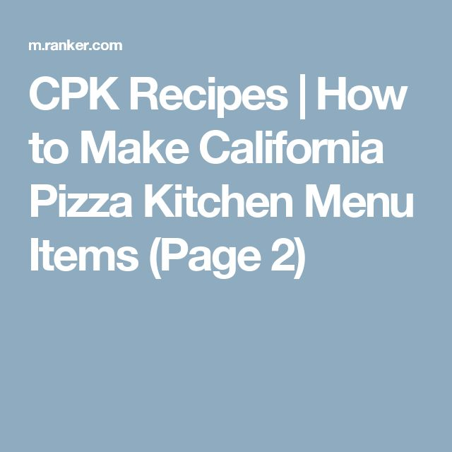 CPK Recipes | How to Make California Pizza Kitchen Menu Items (Page 2)