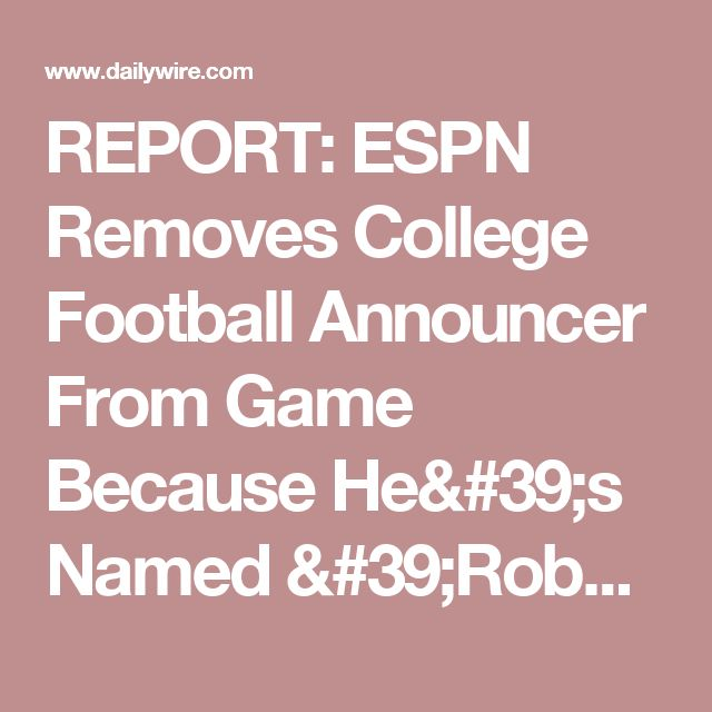 REPORT: ESPN Removes College Football Announcer From Game Because He's Named 'Robert Lee' | Daily Wire