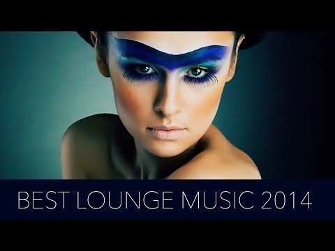 Best Lounge Music 2014 - YouTube