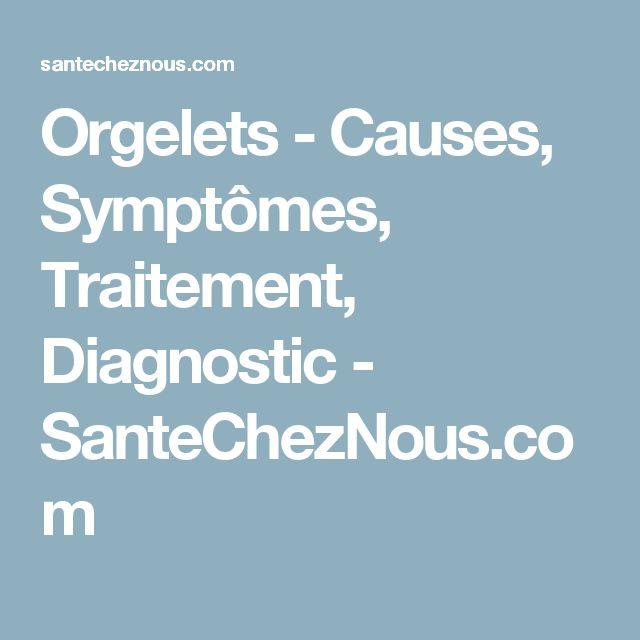Orgelets - Causes, Symptômes, Traitement, Diagnostic - SanteChezNous.com