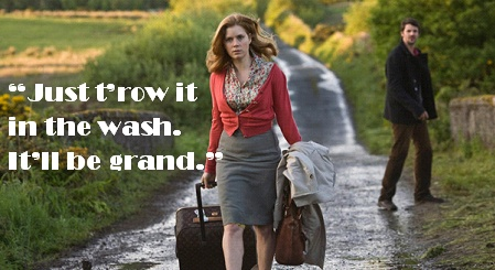 """Just t'row it in the wash. It'll be grand."" One of my all-time, most frequently used movie quotes."