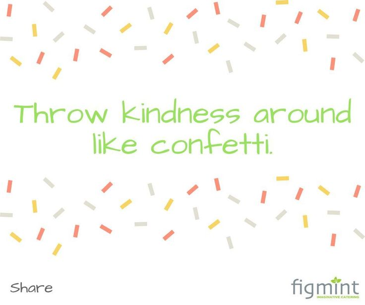 Throw kindness around like confetti. #figmintcatering #sydneycaterer #thehighheeledhostess